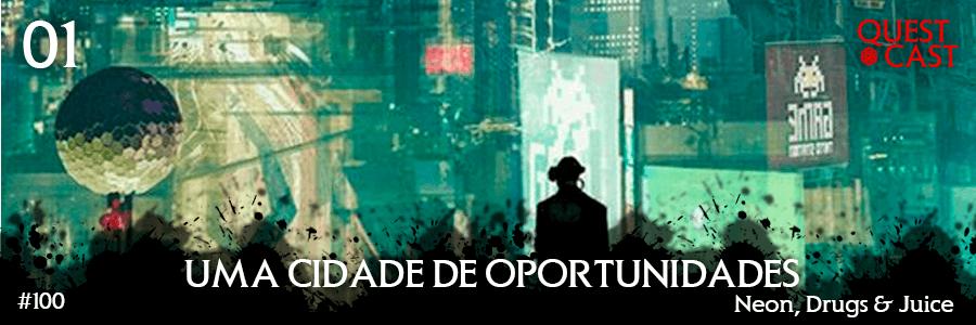 Uma-Cidade-de-Oportunidade-01---Neon-Drugs-and-Juice-[CP2020]---Quest-Cast-100-post