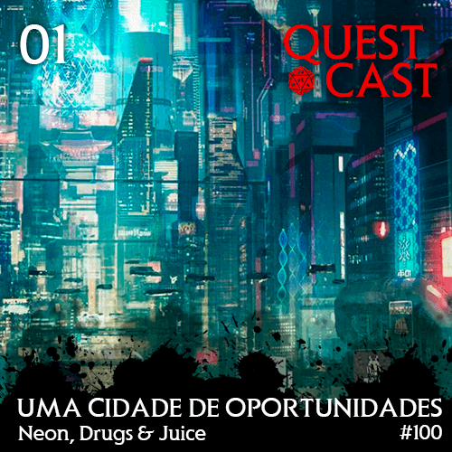 Uma-Cidade-de-Oportunidade-01---Neon-Drugs-and-Juice-[CP2020]---Quest-Cast-100