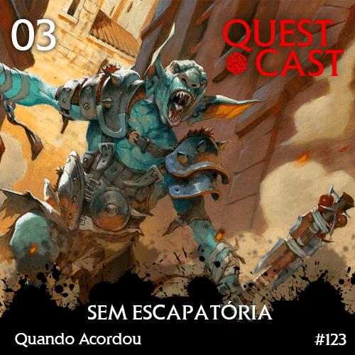 Sem-escapatória-Quando-Acordou-03-Quest-Cast